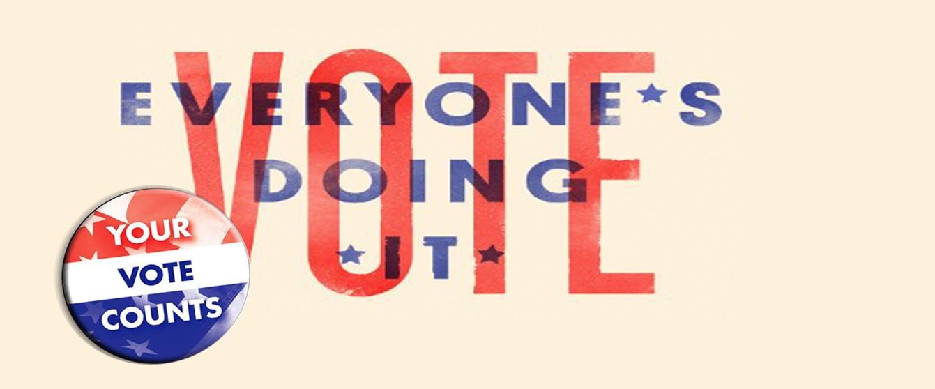 "Graphic of text: ""Vote: everyone's doing it"" with image of button that says: ""Your vote counts"""
