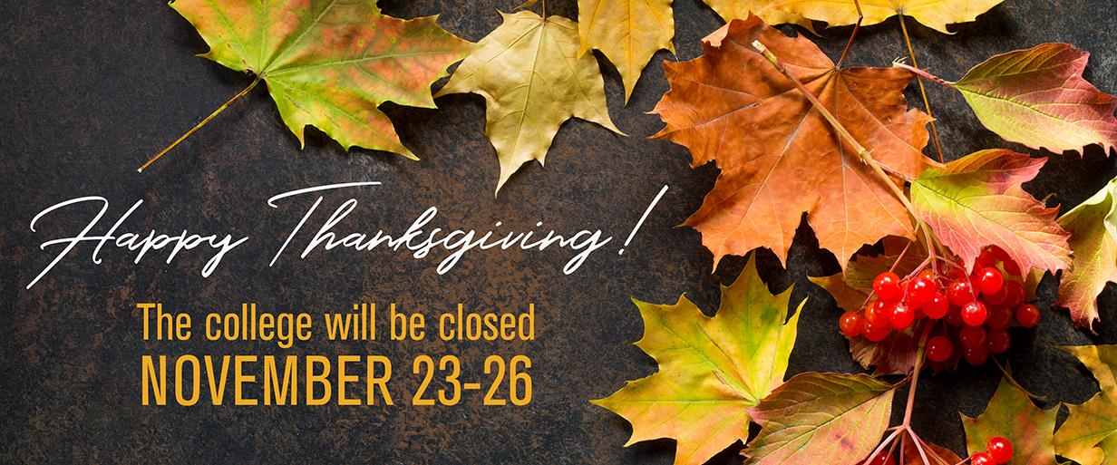 The college will be closed November 23-26